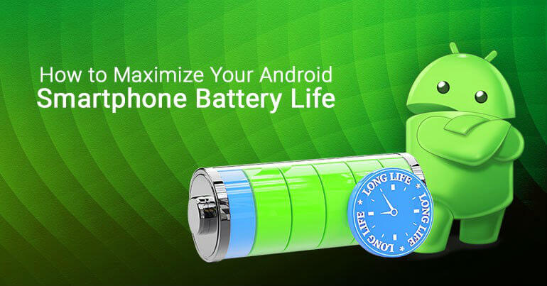 How to Maximize Your Android Smartphone Battery Life