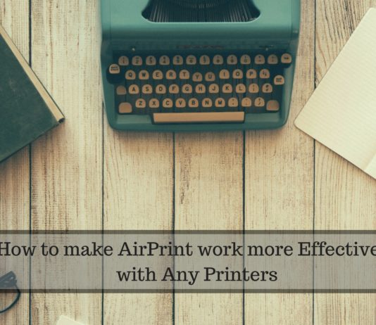 How to make AirPrint work more Effectively with Any Printers